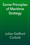 Some Principles of Maritime Strategy book summary, reviews and download