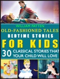 Bedtime stories for Kids: The Junior Classics: Old-Fashioned Tales book summary, reviews and download