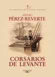 Corsarios de Levante (Las aventuras del capitán Alatriste 6) resumen del libro