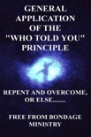 General Application Of The Who Told You Principle. Repent and overcome or else.... book summary, reviews and downlod