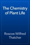 The Chemistry of Plant Life book summary, reviews and download