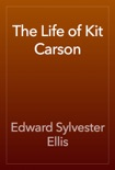 The Life of Kit Carson book summary, reviews and download