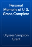 Personal Memoirs of U. S. Grant, Complete book summary, reviews and download