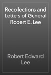 Recollections and Letters of General Robert E. Lee book summary, reviews and download
