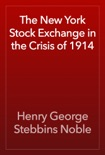 The New York Stock Exchange in the Crisis of 1914 book summary, reviews and download