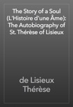 The Story of a Soul (L'Histoire d'une Âme): The Autobiography of St. Thérèse of Lisieux book summary, reviews and download