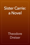 Sister Carrie: a Novel book summary, reviews and downlod