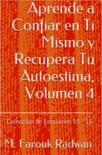 Aprende a Confiar en Ti Mismo y Recupera Tu Autoestima, Volumen 4 resumen del libro