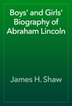 Boys' and Girls' Biography of Abraham Lincoln e-book