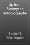 Up from Slavery: an autobiography book summary, reviews and downlod