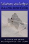 Esquí extremo y setas alucinógenas: una carrera contra el miedo book summary, reviews and downlod