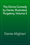 The Divine Comedy by Dante, Illustrated, Purgatory, Volume 5 resumen del libro