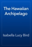 The Hawaiian Archipelago book summary, reviews and download