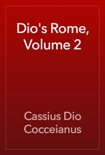 Dio's Rome, Volume 2 book summary, reviews and download