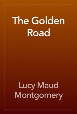 The Golden Road by L.M. Montgomery E-Book Download