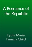 A Romance of the Republic book summary, reviews and download