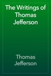 The Writings of Thomas Jefferson book summary, reviews and download
