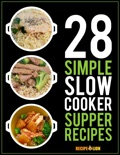 28 Simple Slow Cooker Supper Recipes book summary, reviews and download