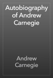 Autobiography of Andrew Carnegie book summary, reviews and download