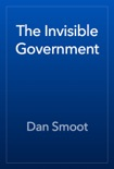The Invisible Government book summary, reviews and download