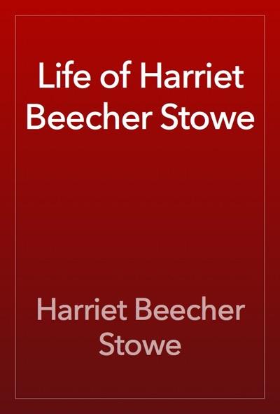 Life of Harriet Beecher Stowe by Harriet Beecher Stowe Book Summary, Reviews and E-Book Download