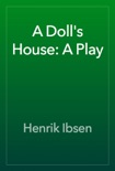 A Doll's House: A Play book summary, reviews and download