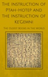 The Instruction of Ptah-Hotep and the Instruction of Ke'Gemni: The Oldest Books in the World book summary, reviews and download
