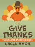 Give Thanks: Thanksgiving Stories for Kids book summary, reviews and downlod