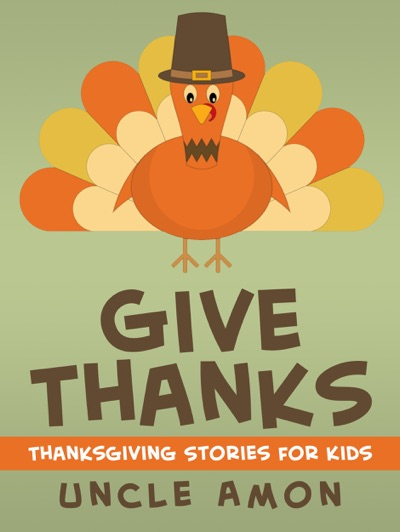 Give Thanks: Thanksgiving Stories for Kids by Uncle Amon Book Summary, Reviews and E-Book Download