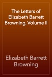 The Letters of Elizabeth Barrett Browning, Volume II book summary, reviews and download