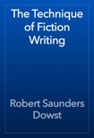 The Technique of Fiction Writing book summary, reviews and download
