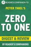 Zero to One by Peter Thiel Digest & Review book summary, reviews and downlod