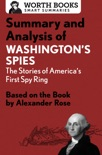 Summary and Analysis of Washington's Spies: The Story of America's First Spy Ring book summary, reviews and downlod