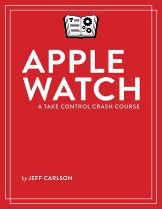 Apple Watch: A Take Control Crash Course by Jeff Carlson E-Book Download