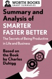 Summary and Analysis of Smarter Faster Better: The Secrets of Being Productive in Life and Business book summary, reviews and downlod