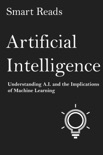 Artificial Intelligence: Understanding A.I. and the Implications of Machine Learning book summary, reviews and downlod