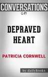 Depraved Heart: A Scarpetta Novel By Patricia Cornwell: Conversation Starters book summary, reviews and downlod