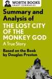 Summary and Analysis of The Lost City of the Monkey God: A True Story book summary, reviews and downlod
