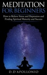 Meditation For Beginners How To Relieve Stress and Depression and Finding Spiritual Maturity and Success e-book