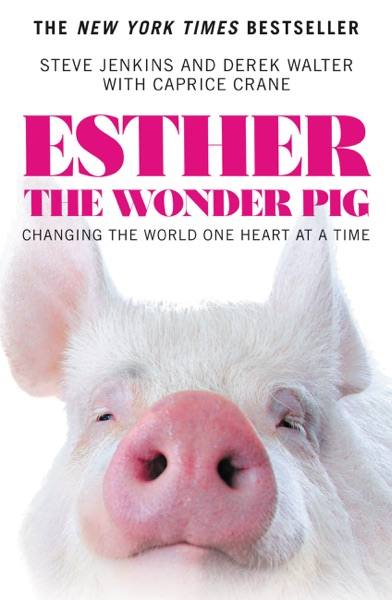 Esther the Wonder Pig by Steve Jenkins, Derek Walter & Caprice Crane Book Summary, Reviews and E-Book Download