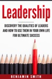 Leadership: Discover the Qualities of Leaders and How to Use Them in Your Own Life for Ultimate Success book summary, reviews and download