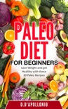 Paleo: Paleo Diet For Beginners Lose Weight And Get Healthy With These 30 Paleo Recipes book summary, reviews and downlod