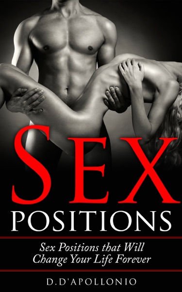 Sex: Sex Positions That Will Change Your Life Forever by D. D'apollonio Book Summary, Reviews and E-Book Download