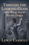 Through the Looking-Glass book summary, reviews and downlod