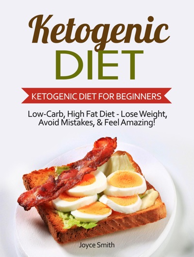 Ketogenic Diet: Low-Carb, High Fat Diet - Lose Weight and Feel Amazing! - Ketogenic Diet for Beginners by Joyce Smith Book Summary, Reviews and E-Book Download