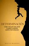 Determinación: Cómo seguir adelante cuando quieres darte por vencido book summary, reviews and downlod