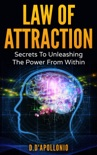 Law of Attraction: Secrets To Unleashing The Power From Within book summary, reviews and download