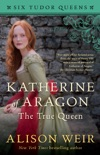 Katherine of Aragon, The True Queen book summary, reviews and downlod