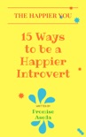 15 Ways to be a Happier Introvert book summary, reviews and download