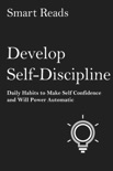 Develop Self Discipline: Daily Habits to Make Self Confidence and Willpower Automatic book summary, reviews and downlod